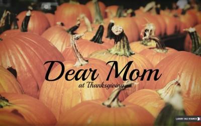 Dear Mom at Thanksgiving