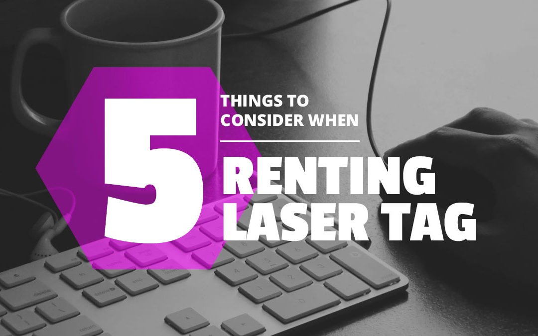 Top 5 Things To Consider When Renting Laser Tag